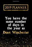 2019 Planner: You Have The Same Number Of Days In The Year As Dean Winchester: Dean Winchester 2019 Planner