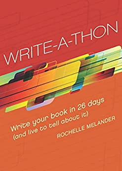 Write-A-Thon: Write Your Book in 26 Days (And Live to Tell About It) von [Melander, Rochelle]