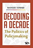 Decoding a Decade: The Politics of Policymaking