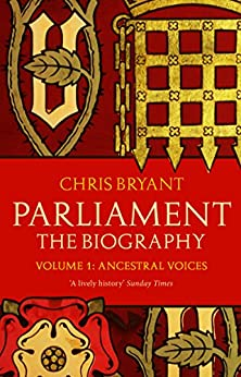 Parliament: The Biography (Volume I - Ancestral Voices) by [Bryant, Chris]