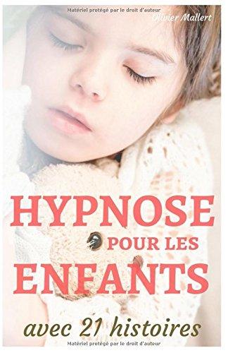 Hypnose pour les enfants, avec 21 histoires: le manuel des parents