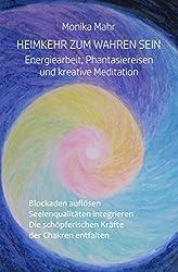 Heimkehr zum wahren Sein. Energiearbeit, Phantasiereisen und kreative Meditation. Blockaden auflösen. Seelenqualitäten integrieren. Die schöpferischen Kräfte der Chakren entfalten