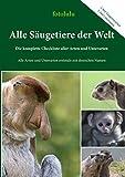 Alle Säugetiere der Welt: Die komplette Checkliste aller Arten und Unterarten