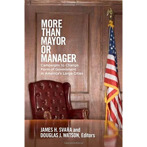 More than Mayor or Manager: Campaigns to Change Form of Government in America's Large Cities