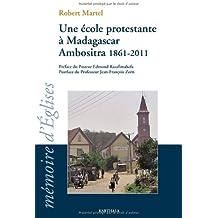 Une école protestante à Madagascar. Ambositra 1961-2011