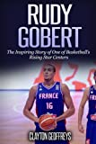 Rudy Gobert: The Inspiring Story of One of Basketball's Rising Star Centers