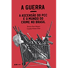 A Guerra: a ascensão do PCC e o mundo do crime no Brasil (Portuguese Edition)