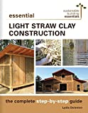 Essential Light Straw Clay Construction: The Complete Step-by-Step Guide (Sustainable Building Essentials Series Book 4) (English Edition)
