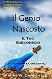 il genio nascosto il tuo subconscio come funziona e come usarlo by mr harry w carpenter 2014 03 01