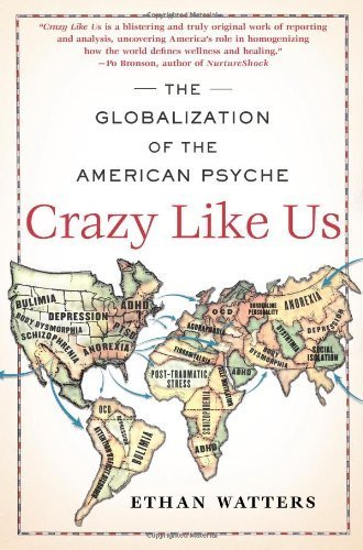 Crazy Like Us: The Globalization of the American Psyche by Ethan Watters (2010-01-12)