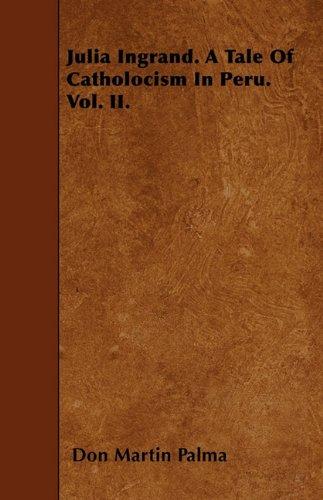 Julia Ingrand. A Tale Of Catholocism In Peru. Vol. II. Cover Image