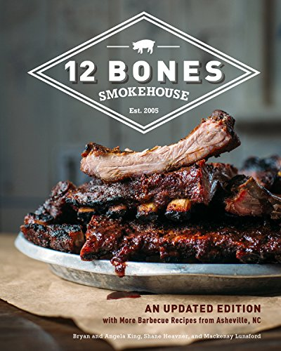 12 Bones Smokehouse: An Updated Edition with More Barbecue Recipes from Asheville, NC - Sweet Sauce Bbq Southern
