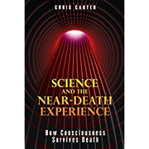Science and the Near-Death Experience: How Consciousness Survives Death by Chris Carter (2010-08-23)