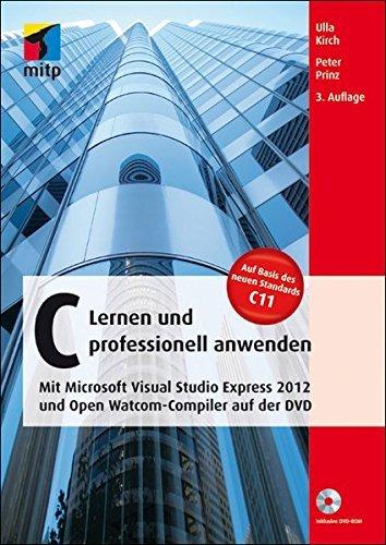 C - Lernen und professionell anwenden: Mit Microsoft Visual Studio Express 2012 und Open Watcom-Compiler auf der DVD (mitp Professional) by Ulla Kirch (2013-08-08)
