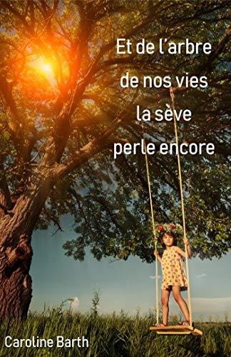 Et de l'arbre de nos vies la sève perle encore