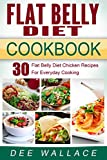 Flat Belly Diet Cookbook: 30 Flat Belly Diet Chicken Recipes For Everyday Cooking (Flat Belly Diet Cookbooks Book 1)