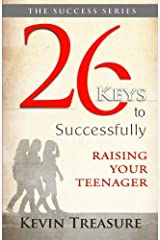 26 Keys  To Successfully Raising Your Teenager: Volume 1 (Success Series) Paperback