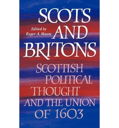 [(Scots and Britons: Scottish Political Thought and the Union of 1603)] [ Edited by Roger A. Mason ] [August, 2011]