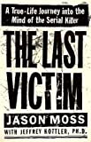 The Last Victim: A True-Life Journey Into the Mind of the Serial Killer: Written by Jason Moss, 1999 Edition, Publisher: Warner Books (NY) [Hardcover]