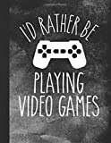 I'd Rather Be Playing Video Games: 2019 Weekly Agenda Planner and To-Do List Notebook