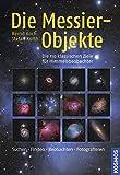 Die Messier-Objekte: Die 110 klassischen Ziele für Himmelsbeobachter