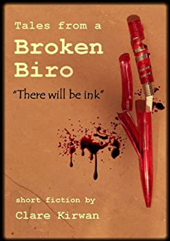 Tales from a Broken Biro: There Will Be Ink by [Kirwan, Clare]