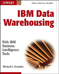 IBM Data Warehousing: with IBM Business Intelligence Tools by Michael L. Gonzales (2003-01-31)