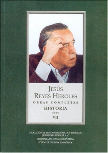 Obras Completas, VII: Historia 4 Liberalismo Mexicano, III: La Integracin de las Ideas (Vida y Pensamiento de Mexico)