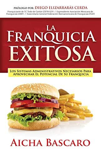 La Franquicia Exitosa: Los sistemas administrativos necesarios para aprovechar el potencial de su franquicia (Éxito de la Franquicia nº 1) por Aicha Bascaro