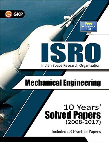 ISRO Mechanical Engineering - 10 Years' Solved Papers (2008-2017)