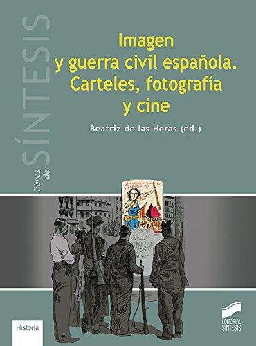 Imagen y guerra civil española. Carteles, fotografía y cine (Libros de Síntesis) por Beatriz (editora) De las Heras