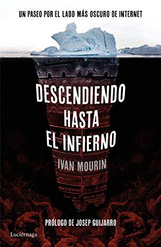 Descendiendo hasta el infierno: Un paseo por lo más oscuro de internet por Ivan Mourin