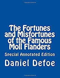 The Fortunes and Misfortunes of the Famous Moll Flanders: Special Annotated Edition