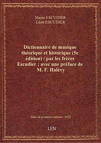Dictionnaire de musique théorique et historique (5e édition) / par les frères Escudier ; avec une pr par Léon Marie ESCUDIER