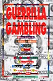 Guerrilla Gambling: How to Beat the Casinos at Their Own Games!