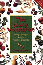 The Saucy Vegetarian: Quick & Healthful, No-Cook Sauces & Dressings