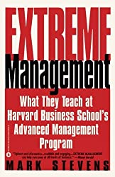 Extreme Management: What They Teach at Harvard Business School's Advanced Manageme...