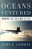 Oceans Ventured: Winning the Cold War at Sea (English Edition)