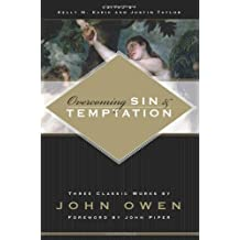 Overcoming Sin and Temptation by John Owen (2006-09-25)