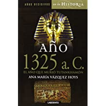 Año 1325 a. C. El año que murió Tutankhamón (Años decisivos en la Historia)