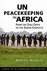 Un Peacekeeping in Africa: From the Suez Crisis to the Sudan Conflicts by Adekeye Adebajo (2011-08-15)