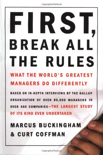 First, Break All the Rules: What the World's Greatest Managers Do Differently: What the World's Great Managers Do Differently ([Simon & Schuster business books])