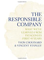 The Responsible Company: What We've Learned from Patagonia's First 40 Years by Yvon Chouinard (2012-05-25)