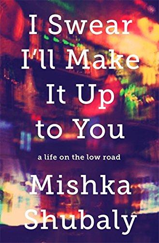 I Swear I'll Make It Up to You: A Life on the Low Road por Mishka Shubaly