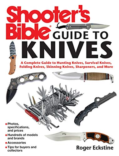 Shooter's Bible Guide to Knives: A Complete Guide to Hunting Knives Survival Knives Folding Knives Skinning Knives Sharpeners and More (English Edition) -