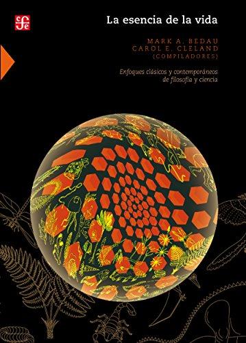 La esencia de la vida. Enfoques clásicos y contemporáneos de filosofía y ciencia (Ciencia y Tecnologia) por Mark Bedau