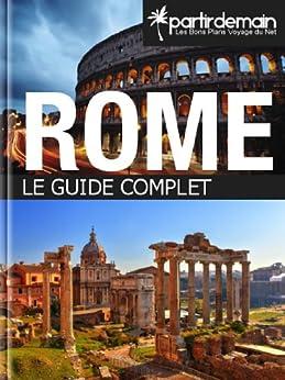 Rome, le guide complet par [Thiberville, Romain, Agri, Saba, Bohic, Clément, Pichel, Michal]