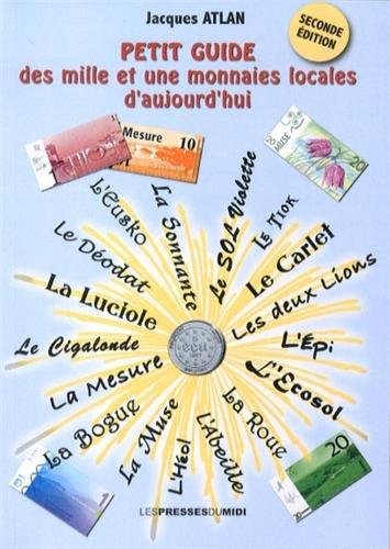 Petit guide des mille et une monnaies locales d'aujourd'hui (seconde édition)