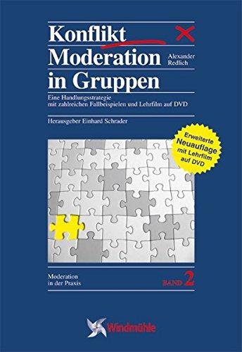 KonfliktModeration in Gruppen: Eine Handlungsstrategie mit zahlreichen Fallbeispielen und Lehrfilm auf DVD (Moderation in der Praxis)