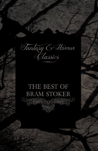 The Best of Bram Stoker - Short Stories From the Master of Macabre (Fantasy and Horror Classics)